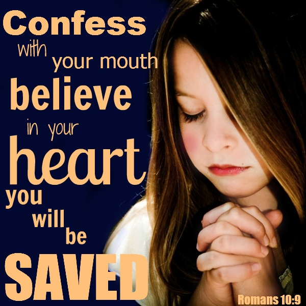 confess with your mouth believe with your heart you will be saved ...
