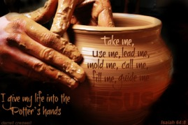 I give my life into the Potter's hands