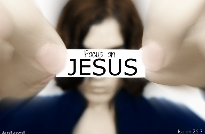 Look focus on Jesus Isaiah 26:3