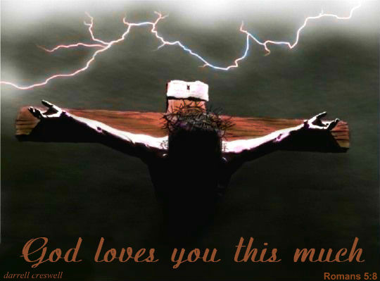God loves you this much Romans 5 8