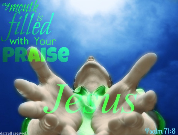 psalm-71:8-my-mouth-is-filled-with-your-praise-jesus