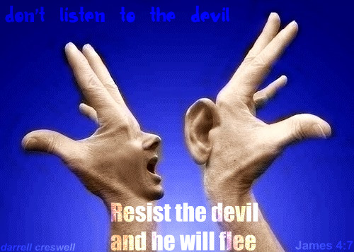 Resist the devil he will flee James 4 7