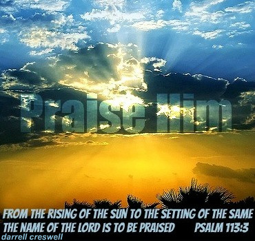 rising-of-the-sun-setting-of-the same his-name-praised-psalms-113-inspirational-bible-verse