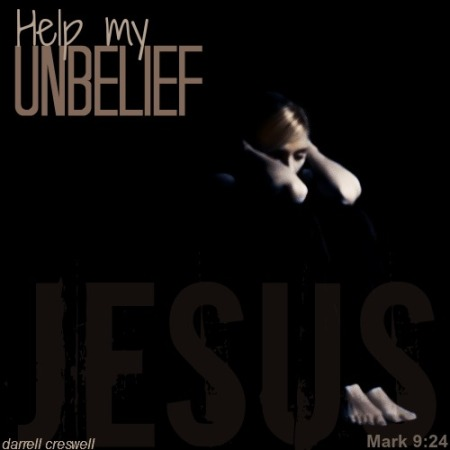help my unbelief Jesus Mark 9 24