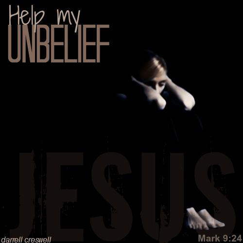 help my unbelief Jesus Mark 9 24