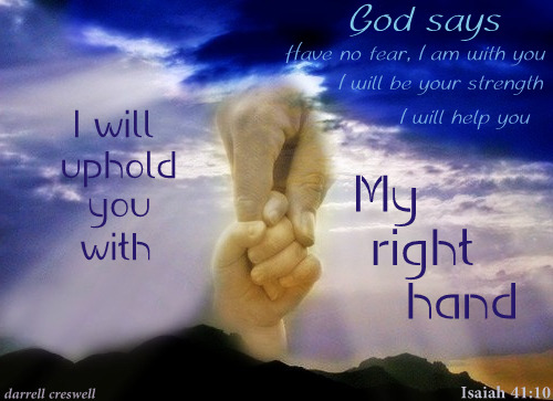 Isaiah 41:10 Iwill uphold you right hand of God