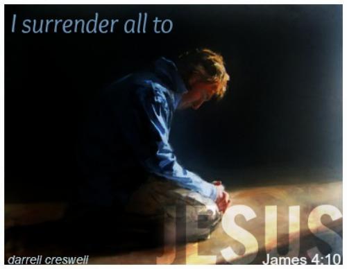 James 4:10 I surrender all to Jesus