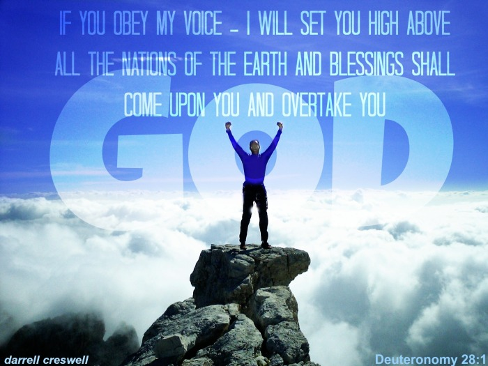 Blessings shall come upon you high above the earth DEUTERONOMY 28:1