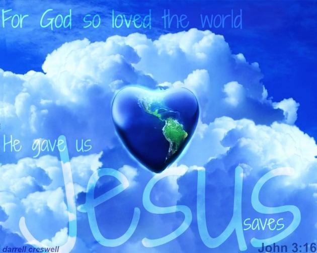 God so loved the world Jesus John 3 16 God gave His Son