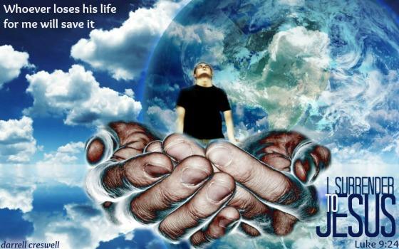 lOSE MY LIFE FIND IT LUKE 9:24 i surrender all to Jesus