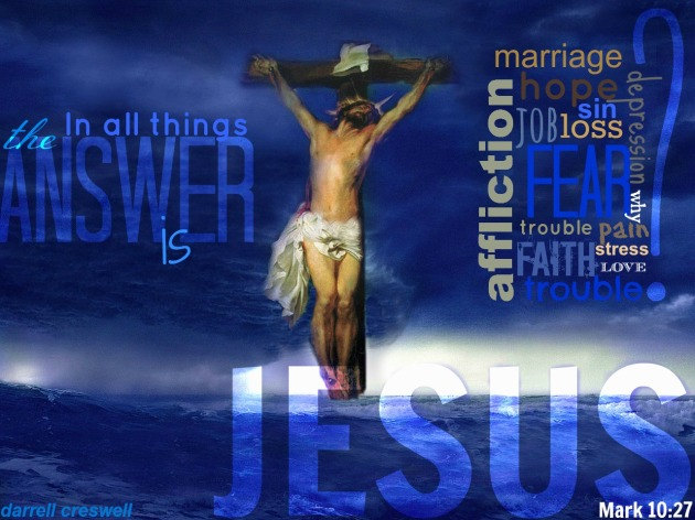 Jesus is the answer cross Mark 10:27