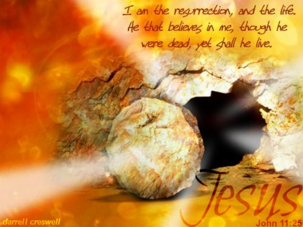 ohn 11 25 Jesus rose again Christ resurrection and life