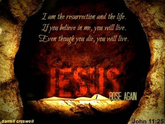 ohn 11 25 Jesus rose again resurrection and life
