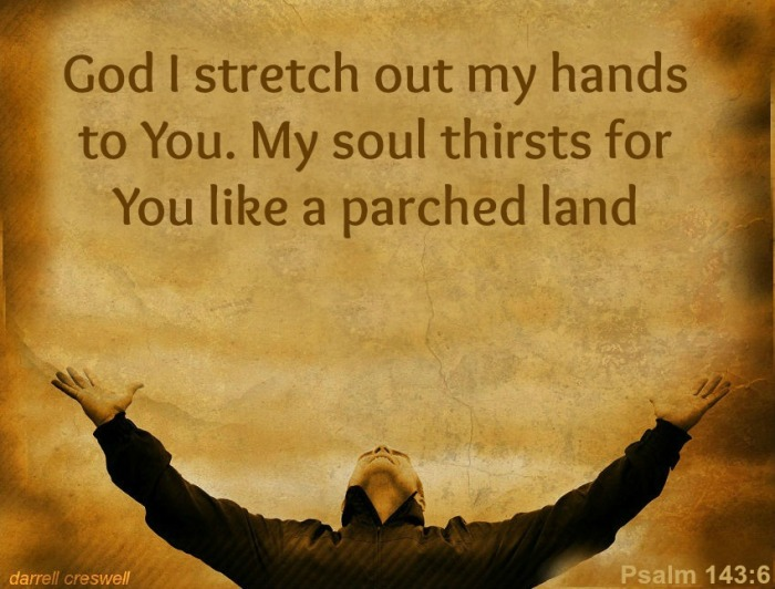 Psalm 143:6 Raise hands to God in worship