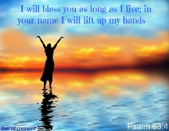 Psalm 63:4 Lift hands to God in praise