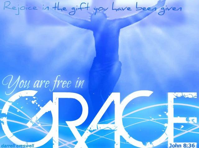 Rejoice Free in Grace John 8 36