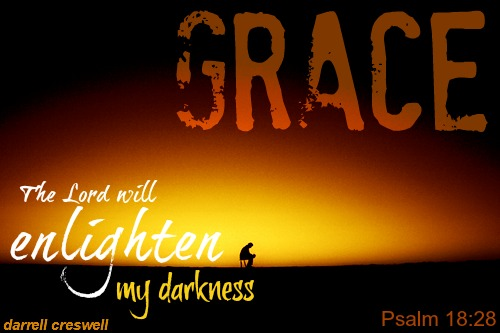 grace enlightens darkness Psalm 18 28