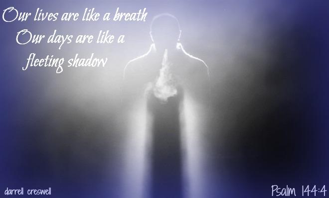 psalm 144 4  Travel trailer  life breath days fleeting shadow