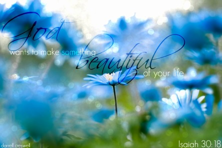 God beautiful life Isaiah 30 18