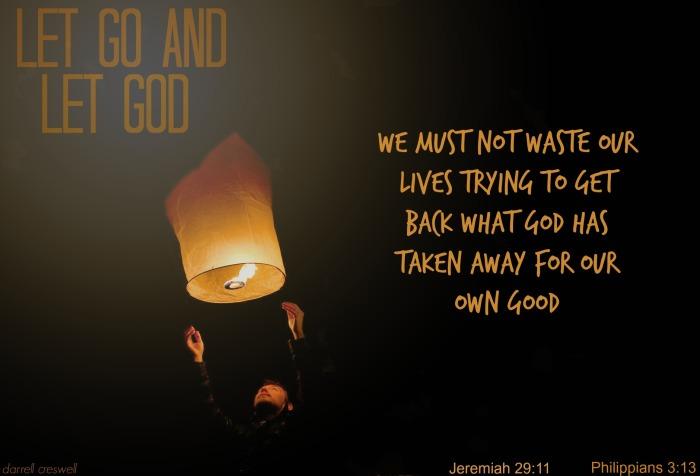 let go let God Philippians 3:13, jeremiah 29:11