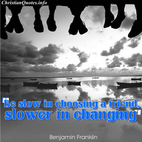http://www.christianquotes.info/benjamin-franklin-quote-choosing-friend/