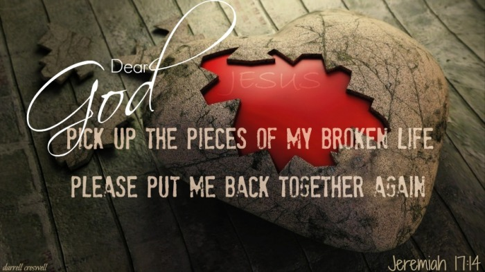 Jeremiah 17 14 Pick up pieces broken heart life